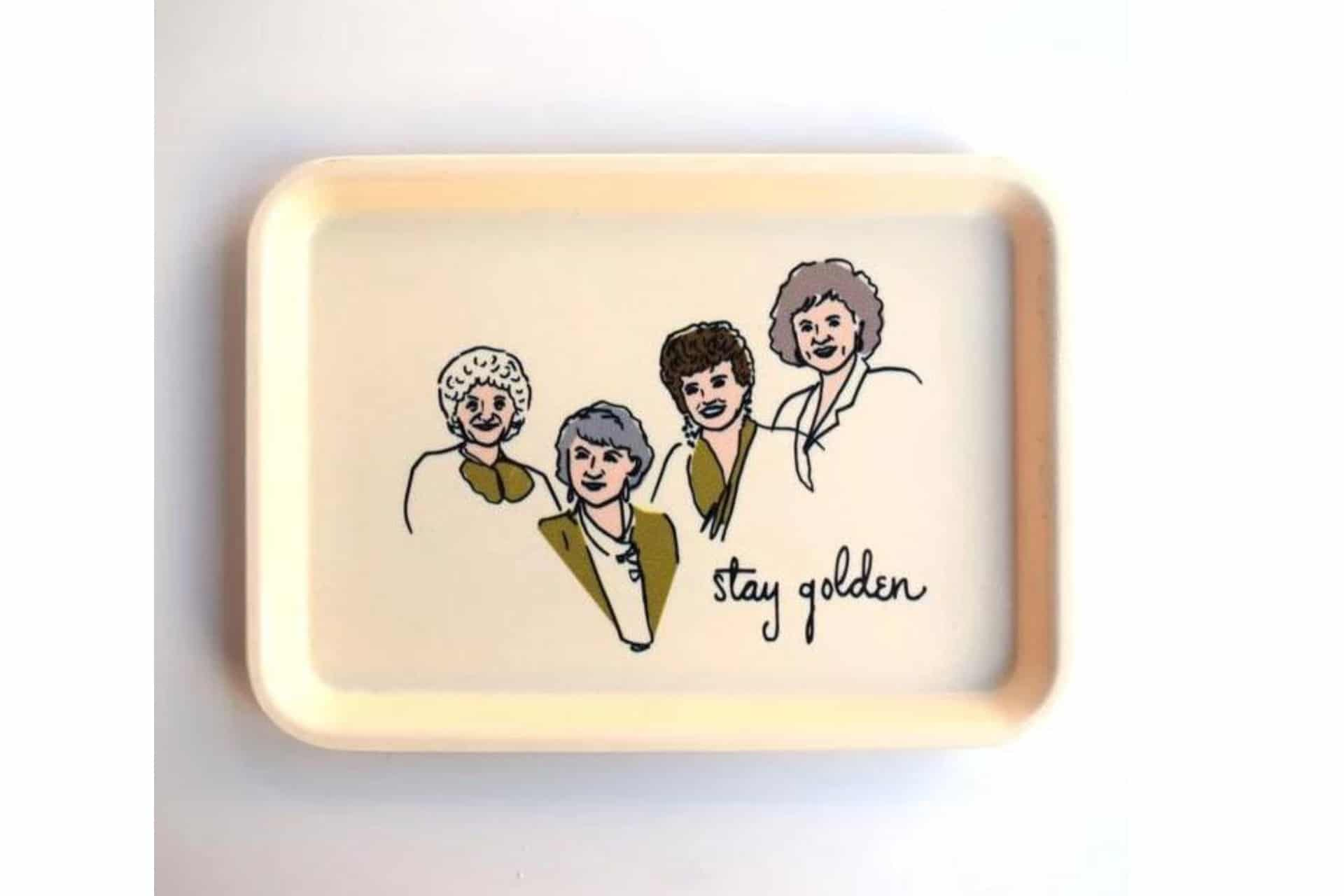 golden girls illustration on a tray that says 'stay golden'